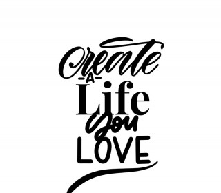 Plotterdatei  - Create a Life you Love